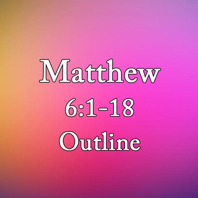 Matthew 6:1-18 Outline