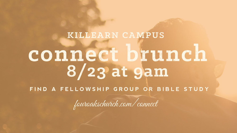 Get involved in a Bible Study or Fellowship Group at Killearn campus. The Connect Brunch is 8/23 at 9am. Click here to sign up.