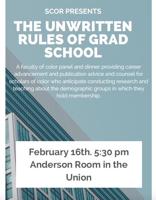 Unwritten Rules Workshop 1  - When: Friday, February 16, 2018Time: 5:30pmWhere: Anderson Room, Michigan UnionThemes to be discussed: -Career advancement-Publication advice-Grant writing strategies-Research supportDinner will be served.