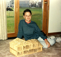 Steve Nelson, CEO at 12 years old. For fun, built the home he lived in out of popsicle sticks.  He laid out all the interior walls as well.