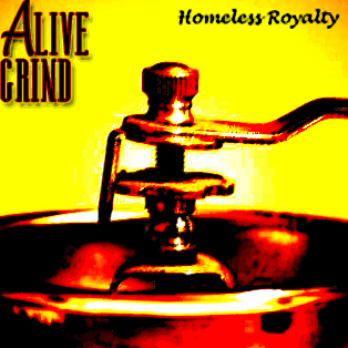 Alive Grind    by  Homeless Royalty
