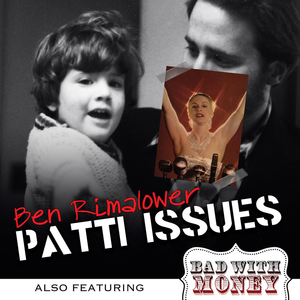 Ben Rimalower: Patti Issues & Bad With Money
