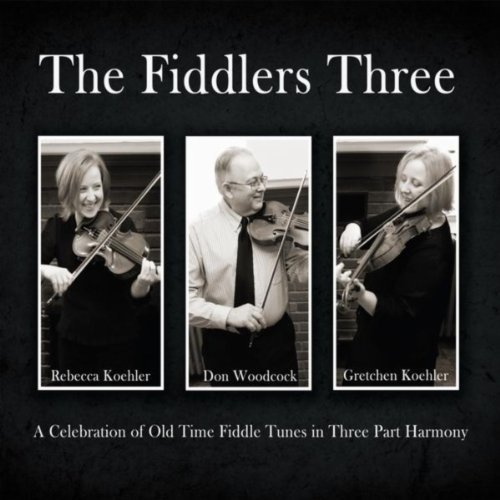 THE FIDDLERS' THREE - Rebecca Koehler, Don Woodcock, Gretchen KoehlerThe Fiddlers Three is a collection of 30+ beloved Old Time fiddle tunes in beautiful three part harmony.