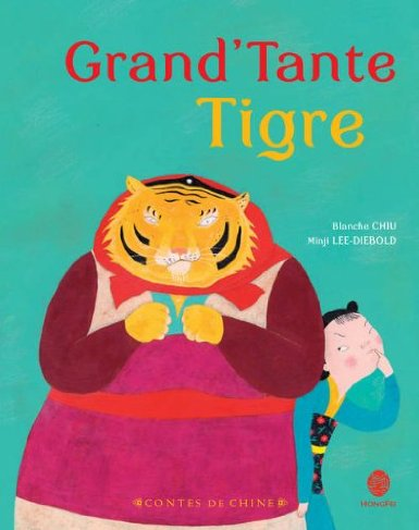 Grand'Tante Tigre, de Blanche CHIU, Editions HongFei Cultures    ISBN 978-2-35558-069-7 / Price 15,20 € TTC / 03 october 2013