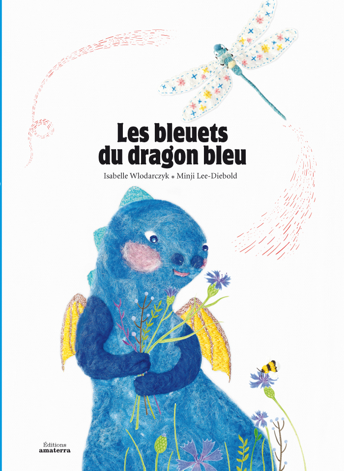 Les bleuets du dragon bleu, d' Isabelle Wlodarczyk, Editions Amaterra    ISBN 978-2-36856-027-3 / Price 14,90 € TTC / 07 november 2013