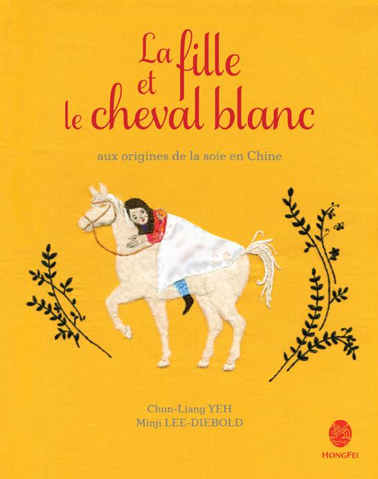 La fille et le cheval blanc, de Chun-Liang YEH, Editions HongFei Cultures ISBN 978-2-35558-098-7/ Price 14,90 € TTC / 09 avril 2015