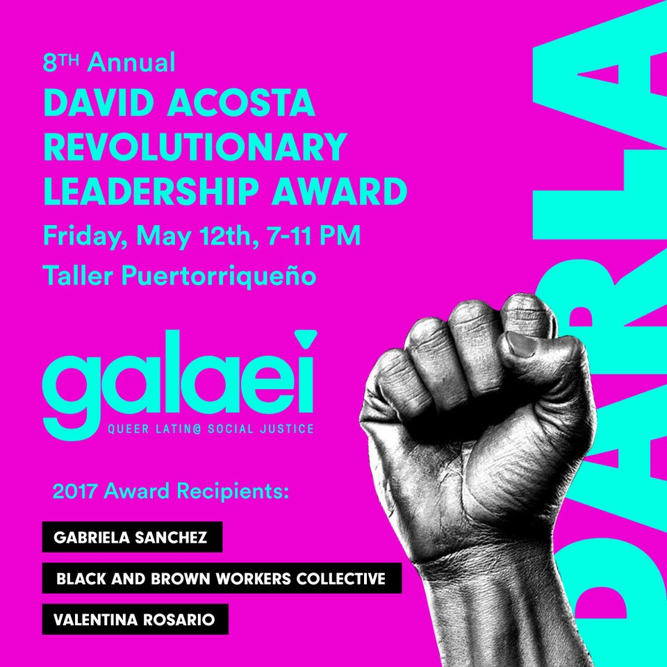 The event will feature food, DJ, dancing, and an open bar in the spirit of advocacy, allyship, and resistance. Attendees will also have the opportunity to view and purchase artwork from our vibrant youth program, which supports our youth's academic, sexual, and social health. Tickets may be purchased at this link: https://www.eventbrite.com/e/8th-annual-darla-awards-ceremony-celebrating-queer-latinx-resistance-tickets-33316539667 For more information on this year's awardees, please read the articles featured in Philadelphia Gay News and G-Philly of Philadelphia Magazine: PGN Article: http://www.epgn.com/news/local/11951-galaei-will-celebrate-queer-latinx-resistance-with-darla-honorees Philly Mag, G-Philly Article: http://www.phillymag.com/g-philly/2017/05/01/darla-galaei-2017/