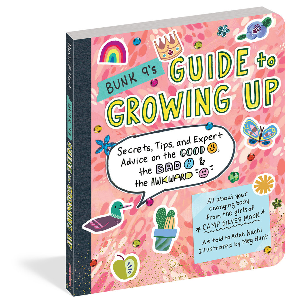 Workman Publishing, 2017 - Based on the lively conceit that it's written by nine older girls at a fictional summer camp who share their collective been-there, done-that experiences, Bunk 9's Guide to Growing Up is a puberty book with a twist, an entertaining, up-to-date, supportive guide that covers the head-to-toe changes that young girls go through as they grow up. Since it is written in the voices of different girls, reading it is like listening to your best friend or older sister giving no-nonsense information, advice, and tips on menstruation, breasts, hygiene, health and nutrition, boys, and all the complicated feelings that go along with these changes. Filled with over 200 illustrations and doodles, it's a book that's gentle enough for a third grader and thorough enough for a middle schooler, and it's vetted by a pediatrician.