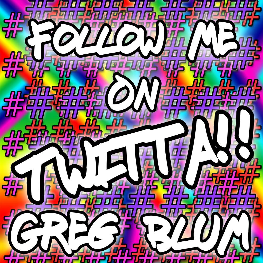 Follow Me On Twitta!! by Greg Blum