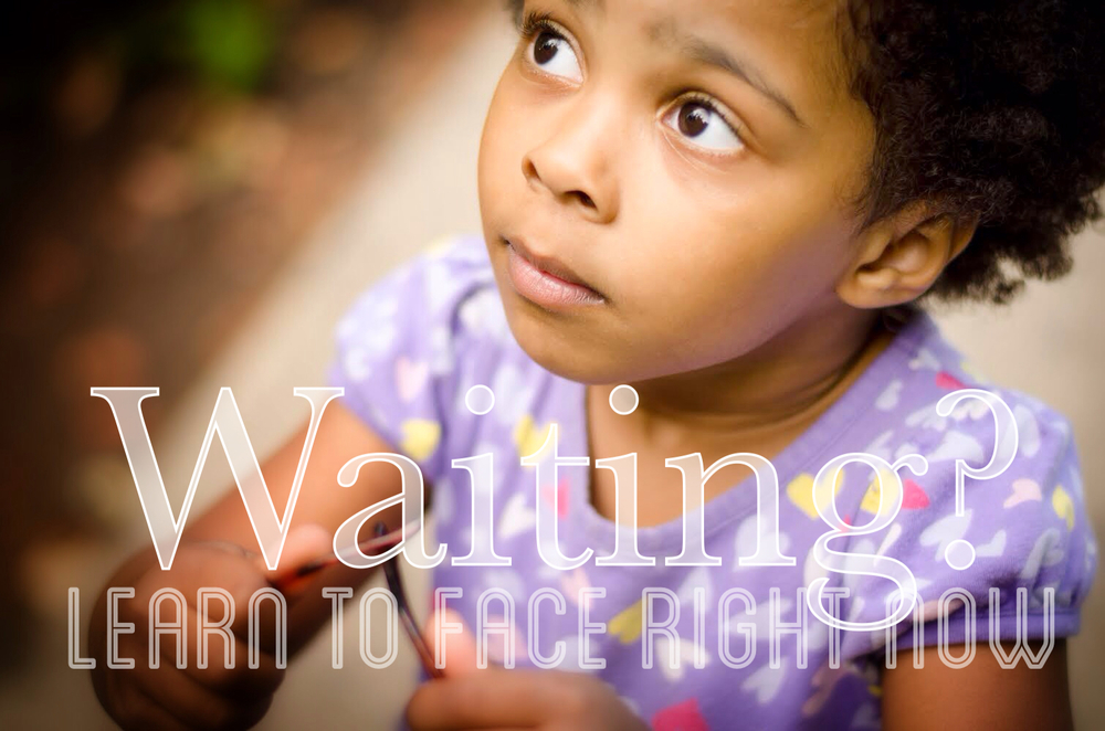 Waiting? Learn to Face Right Now...