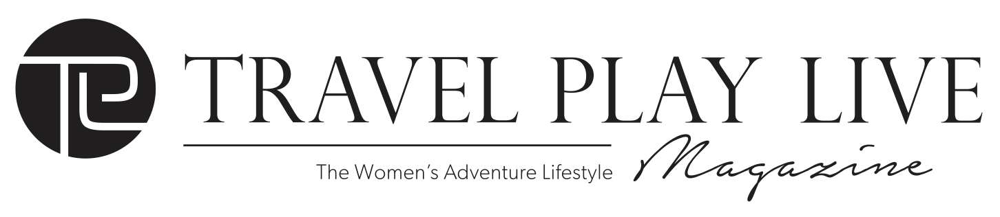 TRAVEL PLAY LIVE The Women's Adventure Lifestyle Magazine