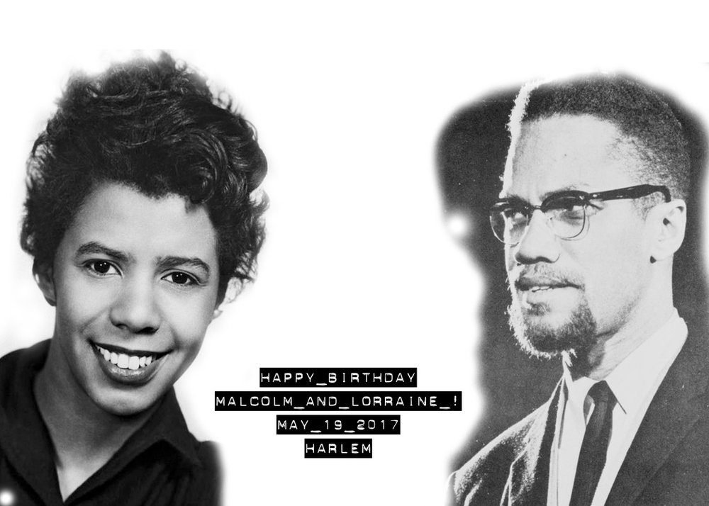 UP NEXT FROM CHANGING PERCEPTIONS THEATER: Portions of 8 speeches, interviews and letters by Malcolm X and Lorraine Hansberry have been turned into monologues by new generation Black playwrights to create Happy Birthday Malcolm and Lorraine. Following this 60-minute-show there will be birthday cake and dancing to fully complete the celebration of these two great revolutionaries who share the same birthdate. Friday, May 19, 2017 ... Doors Open: 7:30 PM ... Show: 8:00PM ... Birthday Party: 9:PM-11PM ...  Location: The Langston Hughes House @ 20 E 127th St, Harlem, NY 10035 Click Here for Tickets: $10