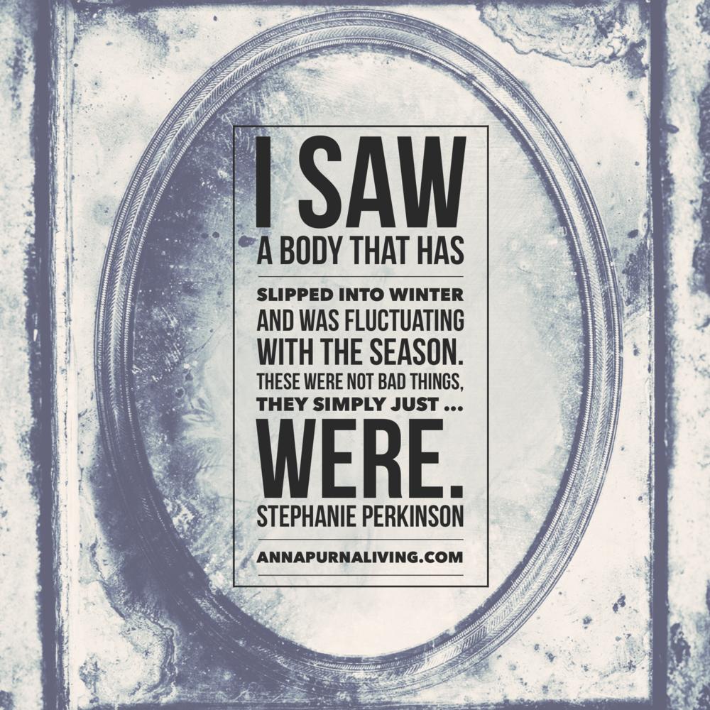 I saw a body that has slipped into winter. By Stephanie Perkinson via AnnapurnaLiving.com #AnnapurnaLiving