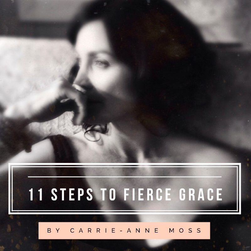 11 steps to fierce grace by carrie-anne moss