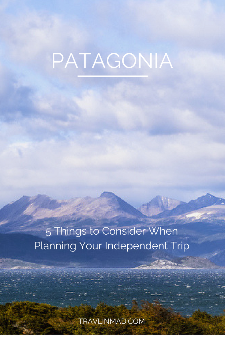 First Timers Guide to Patagonia: 5 Things to Consider When Planning Your Trip to Patagonia