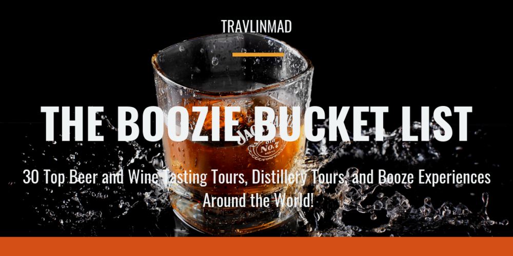 30 of the World's Top Distillery Tours, Wine Tasting Tours & Beer Experiences for Your Boozie Bucket List!