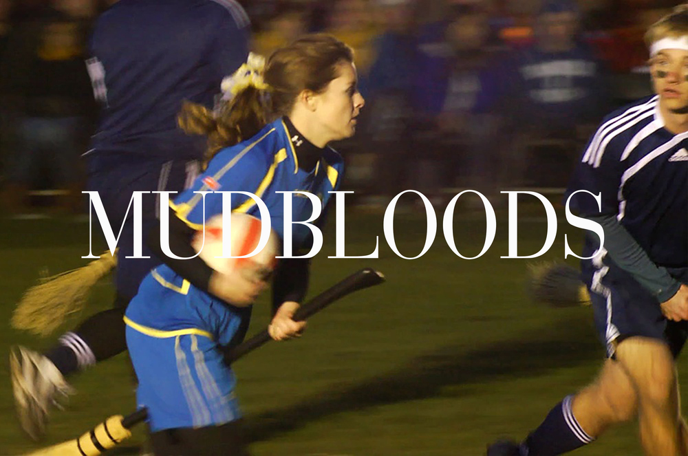CULTURE    Mudbloods  is a film about Quidditch.  And if you don't konw what Quidditch is, then you probably either grew up under a rock or are a Muggle.