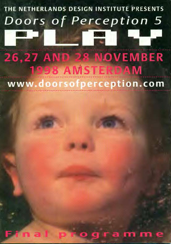While working as Editor at the Netherlands Design Institute in Amsterdam, in 1998, I served on the Programming Team for the fifth  Doors of Perception  conference, on the theme of Play, along with NDI director  John Thackara , Michiel Schwarz, Jouke Kleerebezem, and Dick van Dijk. The conference was organized in sections on PLAY/TIME, GAME/PLAY, PLAY/SCHOOL, PLAY/CHANNELS, PLAY/INC and DESIGN/PLAY. Held at the historic Beurs van Berlage building in central Amsterdam, the conference featured an  international roster of speakers , many of who also contributors to, or profiled in, the book   IF/THEN: PLAY — Design Implications of New Media , which I edited and which was published to coincide with the conference.