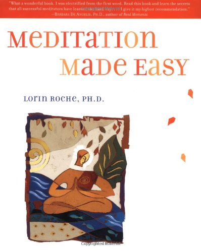 MEDITATION MADE EASY, by Lorin Roche, PhD HarperOne, 1998    Buy now here