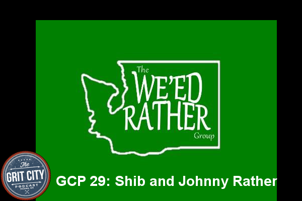 The Grit City Podcast 29: Shib and Johnny Rather - The Weed Rather Group