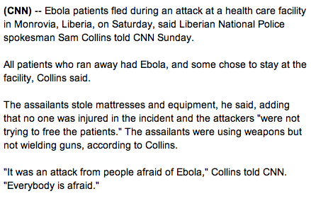 """Basically people who were afraid of Ebola attacked, with weapons, a facility where Ebola patients were being contained for medical treatment. Stealing mattresses and equipment, allowing Ebola infected patients """"escape"""" the treatment facility... How absurd does that sound?"""