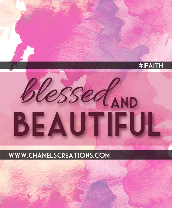 FREE blessed and beautiful IPHONE WALLPAPER BY CHAMEL'S CREATIONS | WWW.CHAMELSCREATIONS.COM