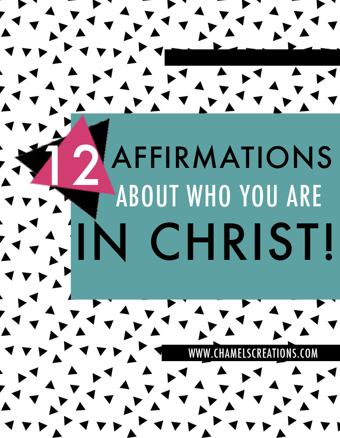 12 affirmations about who you are in Christ - stand in it! | www.chamelevans.com
