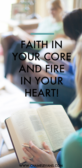 Faith in your core and fire in your heart! | www.chamelevans.com |Fusing faith in the everyday through mentoring and accountability.