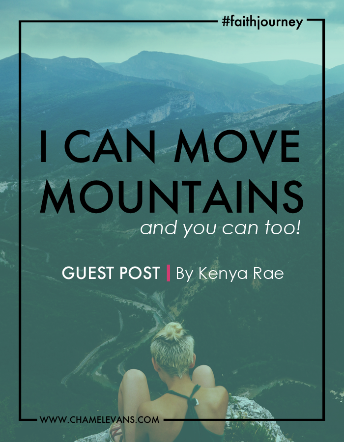 Move Mountains with God - Guest Post by Kenya Rae | www.chamelevans.com | Faith in your core and fire in your heart!