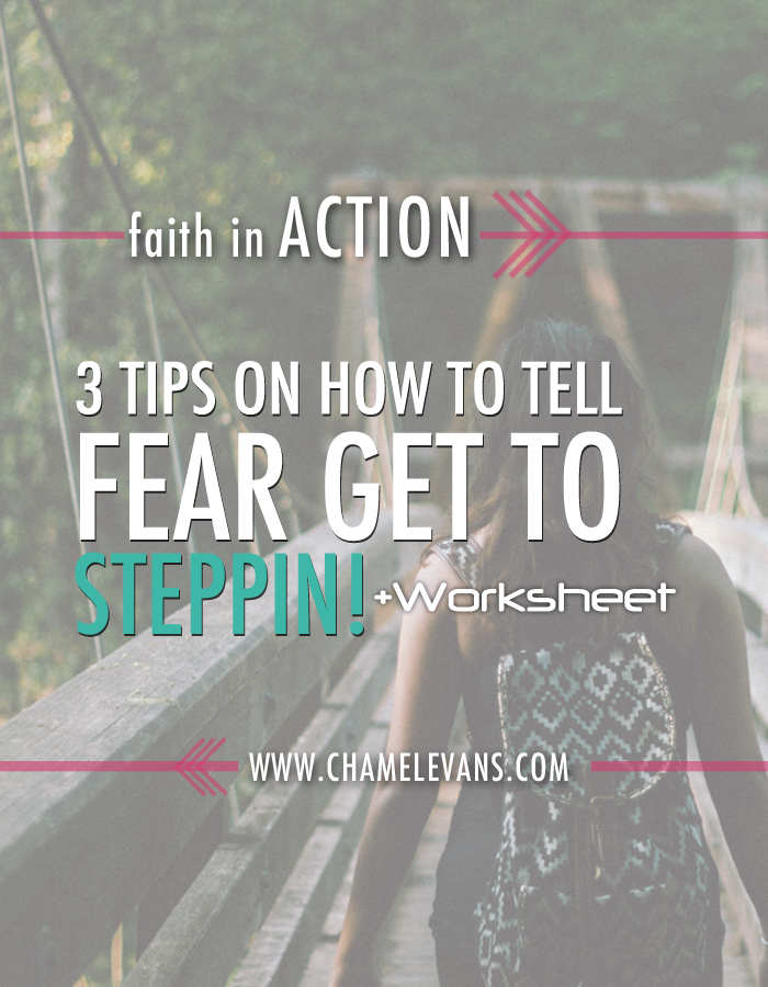 3 TIPS ON HOW TO TELL FEAR TO GET TO STEPPIN [VIDEO & WORKSHEET]  | GROWTH.FUEL.INSPIRATION FOR YOUR FAITH JOURNEY | WWW.CHAMELEVANS.COM