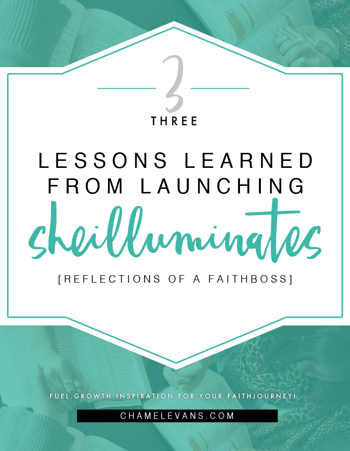 Lessons learned from launching sheilluminates - reflections of a faithboss | www.chamelevans.com | faith mentoring and spiritual resources/products for the woman of faith and influence
