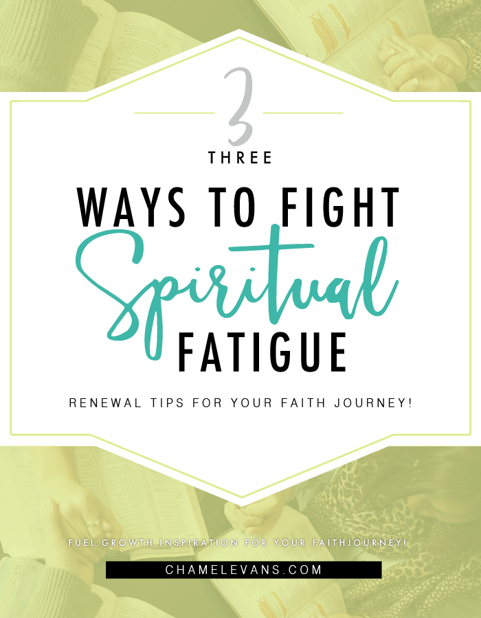 Have there been moments in your spiritual walk where you felt tired or like you've just hit a wall -- a plateau? | Checkout these 3 easy renewal tips to help you overcome spiritual fatigue. | www.chamelevans.com