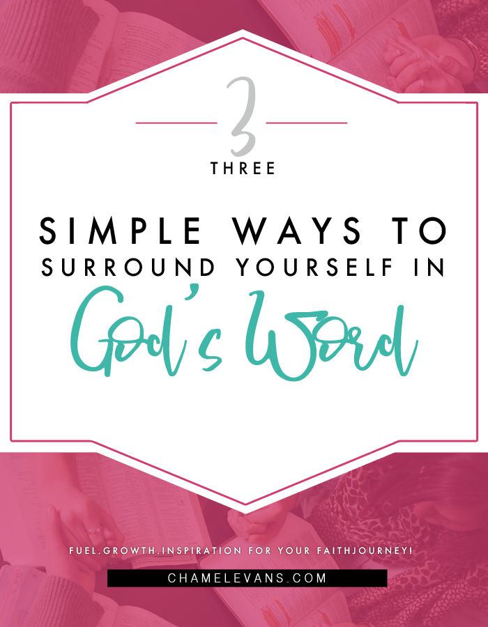 Lack of discipline or procrastination keeping you from spending time with God?  Check out these three simple ways to surround yourself in God's word. | Truth & Empowerment for your faith journey | www.chamelevans.com