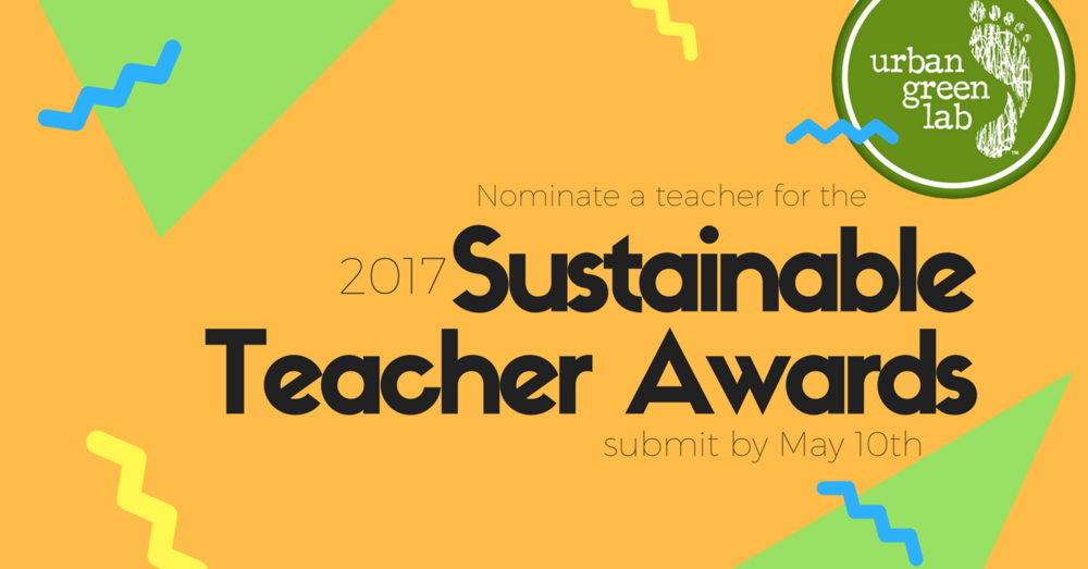 Nominate a teacher making strides in sustainability to be recognized with an Urban Green Lab Sustainable Teacher Award! Click here for details.