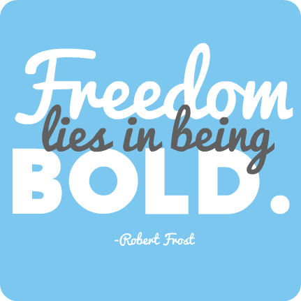 """""""Freedom lies in being bold."""" Robert Frost"""