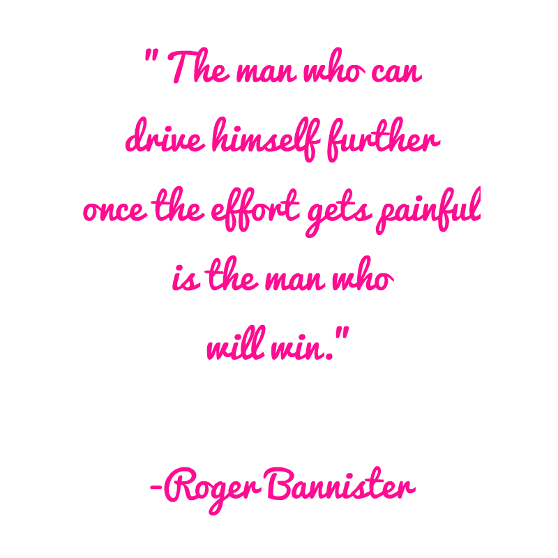 """""""The man who can drive himself further once the effort gets painful is the man who will win."""" Roger Bannister"""