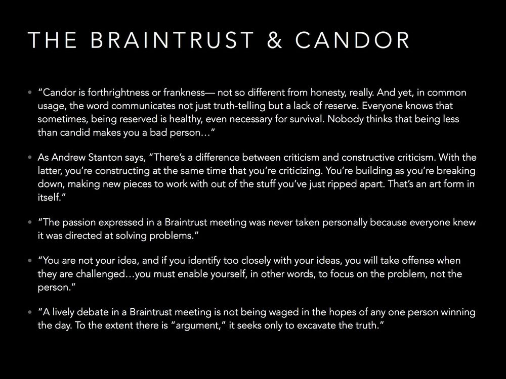 "At the heart of the Braintrust is ""Candor"".  Candor is like truth, but different."