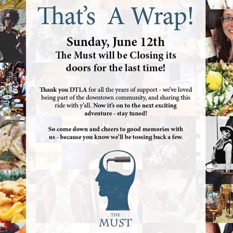 You heard us right.  The Must will be closing following the end of business Sunday, June 12th.  Be sure to stop in between now and then to say hi and bye, order your favorite dish, and toast with us to the good times and great friends we've made here in DTLA. THANK YOU!!!!
