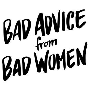 Bad Advice From Bad Women