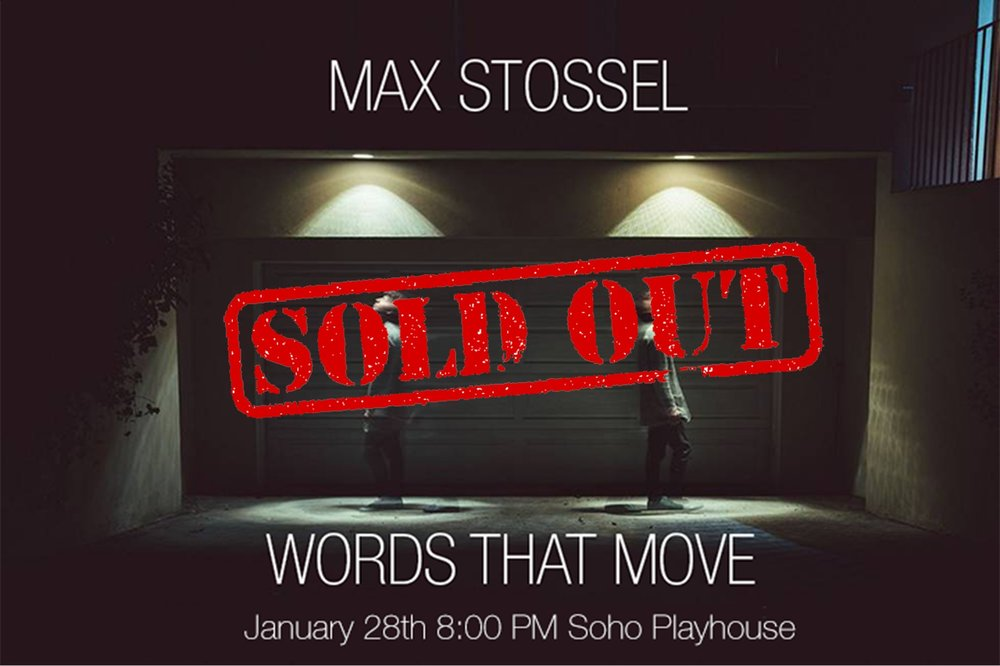 """Words That Move is an hour long journey (that feels like 15 minutes) through the multidimensional mind and heart of Max Stossel--a profound thinker, spoken word artist and poet who takes on topics like heartbreak, consciousness, social media, gender equality, infinity, the political, emotional and spiritual state of our world, pornography and even how dogs probably (most certainly) talk. His casual demeanor and witty humor make him the most lovable up and coming poet of our time. You will arrive one person and leave another...in all the best ways."" - Brooke, Audience member  ""A rare opportunity to experience so many different emotions in the blink of an eye — the best bang for your buck of knowledge dropping, therapy, standup comedy, and wisdom-sharing. It's an hour of purity."" - Stephen, Audience member"