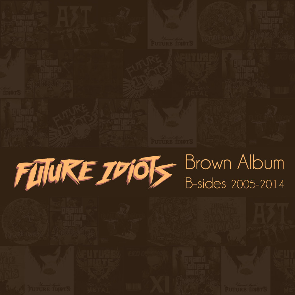 Future Idiots - Brown Album (B-sides 2005-2014) cover art.jpg