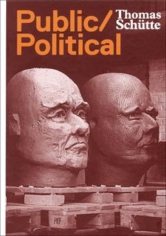 Thomas Schütte: Public/Political , Verlag der Buchhandlung Walther König, 2012   Editing