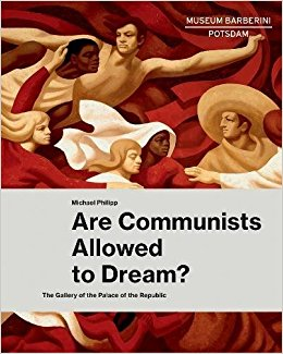 Museum Barberini,  Are Communists Allowed to Dream? The Gallery of the Palace of the Republic , Random House, 2018   Editing