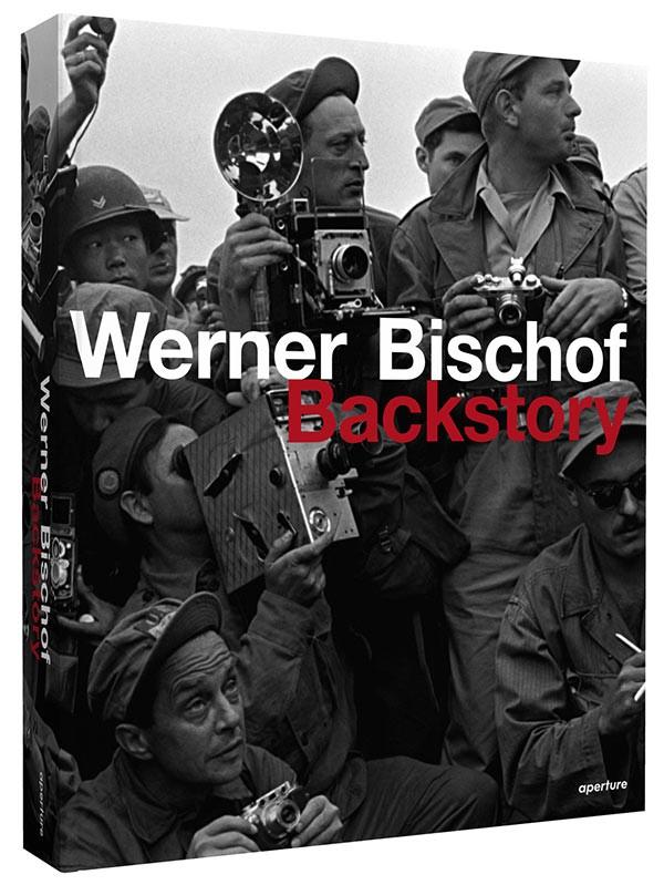 Werner Bischof: Backstory , Aperture, 2016