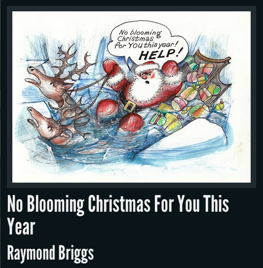 No blooming christmas for you this year - raymond briggs.png