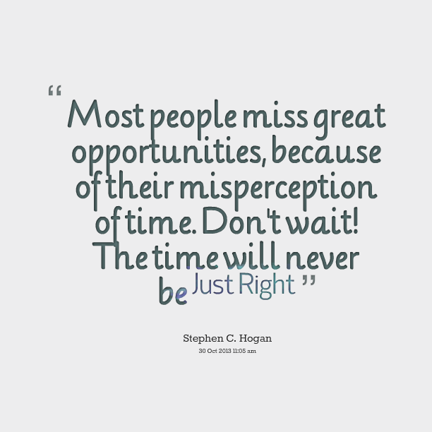 most-people-miss-great-opportunities-because-of-their-misperception-of-time-opportunity-quote.png