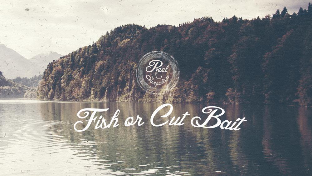 3. Fish or Cut Bait