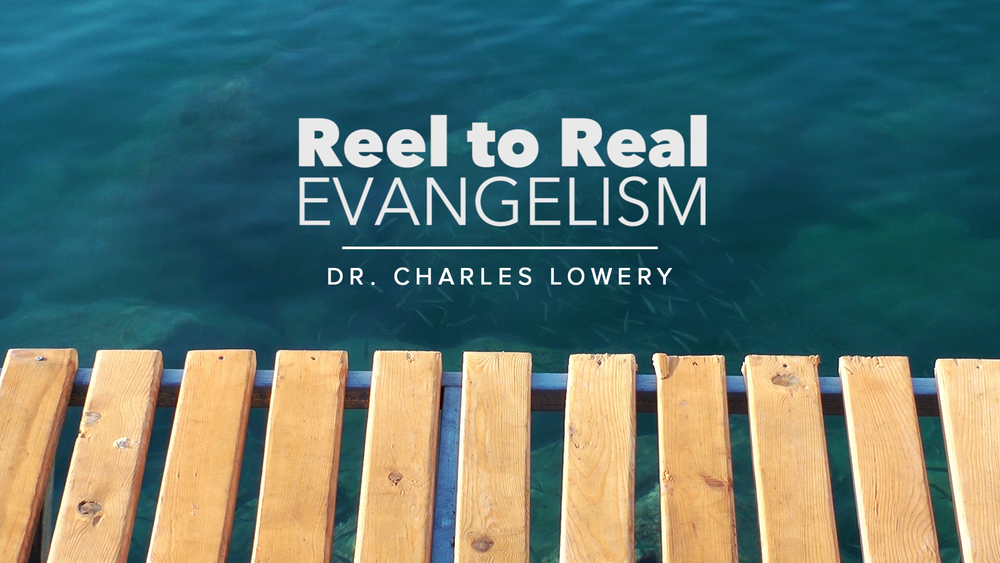 Reel To Real Evangelism - Dr Charles Lowery