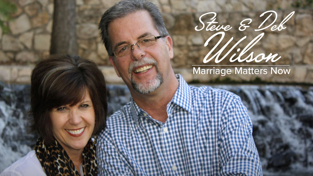 Marriage Matters Now -Steve and Deb Wilson
