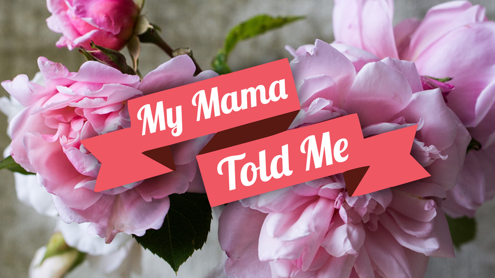 My Mama Told Me -Dr Curt Dodd